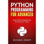 eBook Python: Programming for Advanced: Learn the Fundamentals of Python in 7 Days (English Edition)