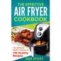 eBook The Effective Air Fryer Cookbook: The Ultimate Guide Inclusive of 150 Healthy Recipes - Chef Effect (Inglês)